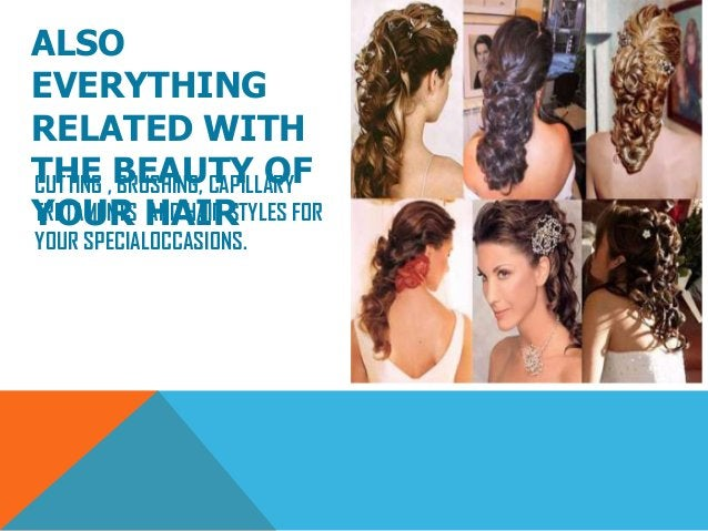 ALSOEVERYTHINGRELATED WITHTHE BEAUTY OFYOUR HAIRCUTTING , BRUSHING, CAPILLARYTRETAMENTS AND HAIR STYLES FORYOUR SPECIALOCC...