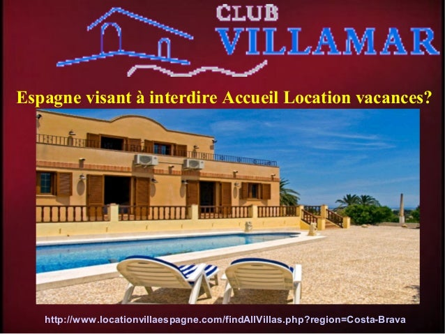 Espagne visant à interdire Accueil Location vacances? http://www.locationvillaespagne.com/findAllVillas.php?region=Costa-B...