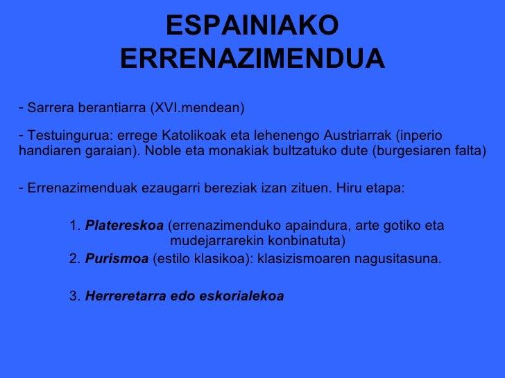 ESPAINIAKO ERRENAZIMENDUA <ul><li>Sarrera berantiarra (XVI.mendean) </li></ul><ul><li>Testuingurua: errege Katolikoak eta ...
