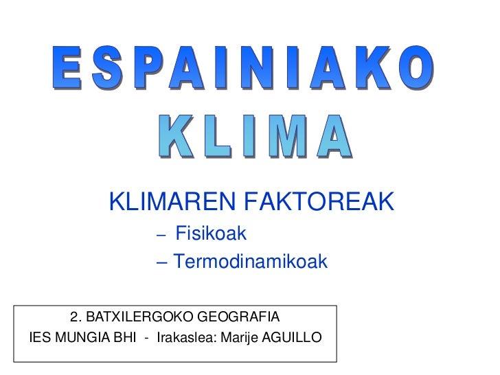 ESPAINIAKO <br />KLIMA<br />KLIMAREN FAKTOREAK<br /><ul><li>Fisikoak