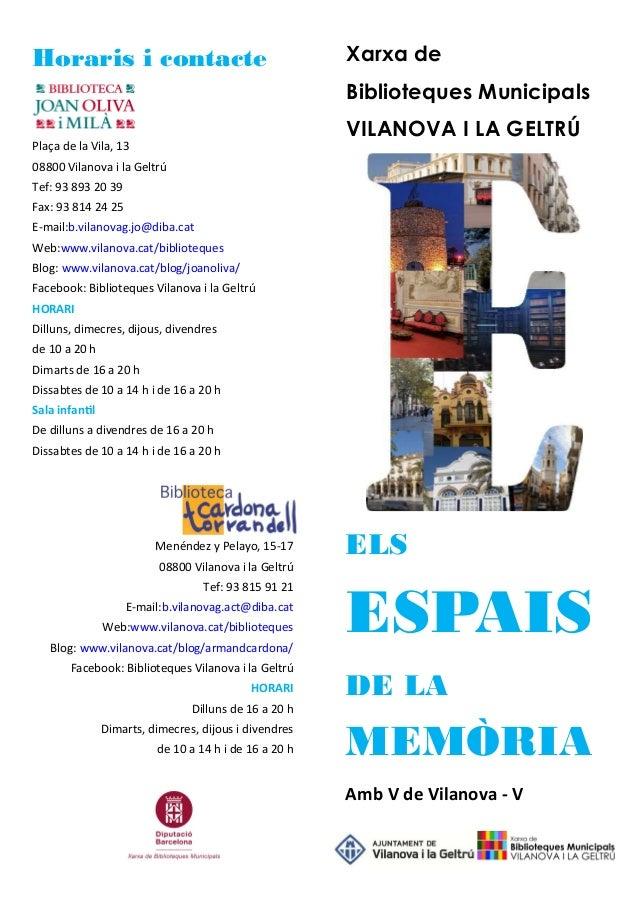 Xarxa de Biblioteques Municipals VILANOVA I LA GELTRÚ ELS ESPAIS DE LA MEMÒRIA Amb V de Vilanova - V Horaris i contacte Pl...
