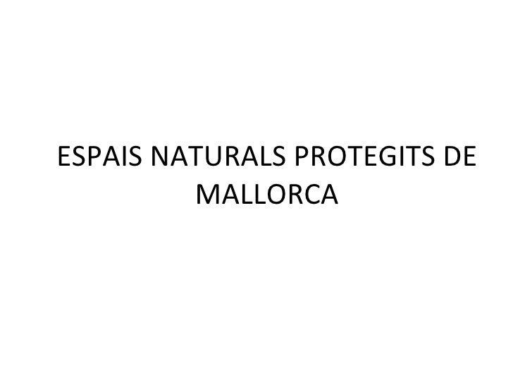 ESPAIS NATURALS PROTEGITS DE MALLORCA