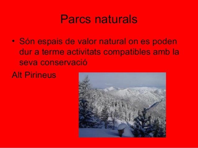 Parcs naturals• Són espais de valor natural on es poden  dur a terme activitats compatibles amb la  seva conservacióAlt Pi...