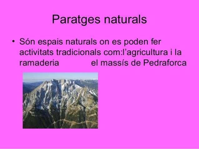 Paratges naturals• Són espais naturals on es poden fer  activitats tradicionals com:l'agricultura i la  ramaderia         ...