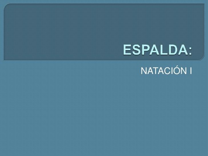 ESPALDA:<br />NATACIÓN I <br />