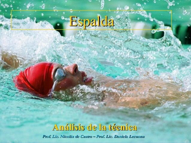 Espalda     Análisis de la técnicaProf. Lic. Nicolás de Castro – Prof. Lic. Daniela Lecuona