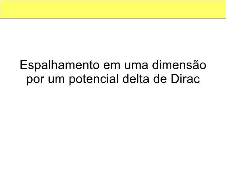 Espalhamento em uma dimensão por um potencial delta de Dirac