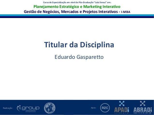 Planejamento Estratégico e Marketing Interativo Gestão de Negócios, Mercados e Projetos Interativos I-MBA Nome da Discipli...