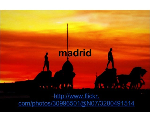 madrid           http://www.flickr.com/photos/30996501@N07/3280491514