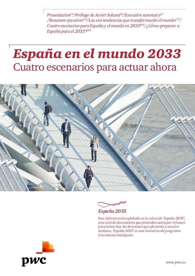 www.pwc.es España en el mundo 2033 Cuatro escenarios para actuar ahora Presentacionp4 /Prólogo de Javier Solanap6 /Executi...