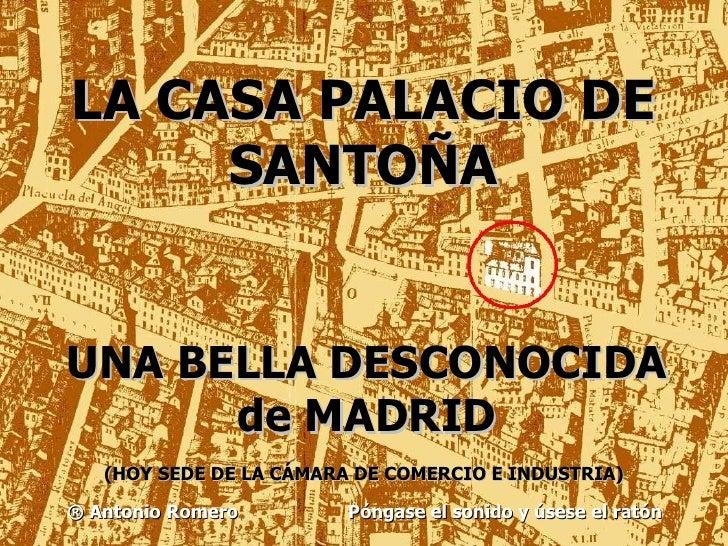 LA CASA PALACIO DE SANTOÑA UNA BELLA DESCONOCIDA de MADRID (HOY SEDE DE LA CÁMARA DE COMERCIO E INDUSTRIA)   ® Antonio Rom...