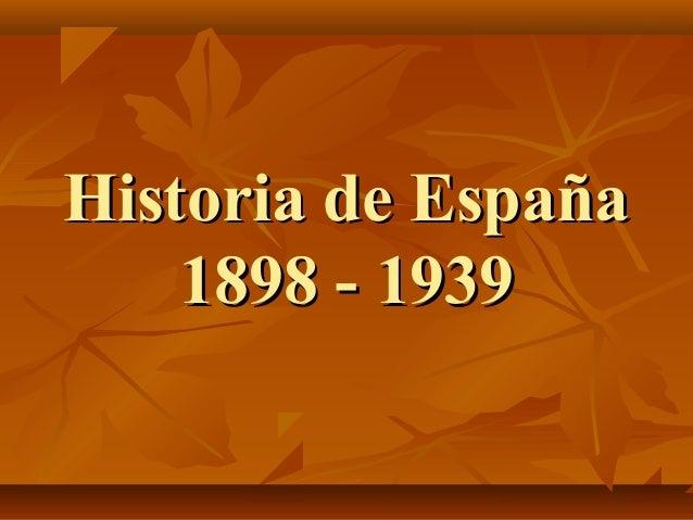 Historia de EspañaHistoria de España 1898 - 19391898 - 1939