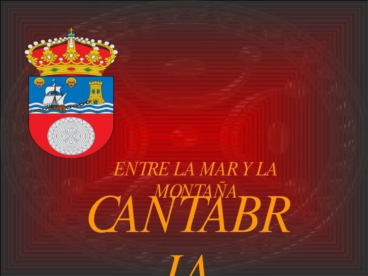 CANTABRIA ENTRE LA MAR Y LA MONTAÑA