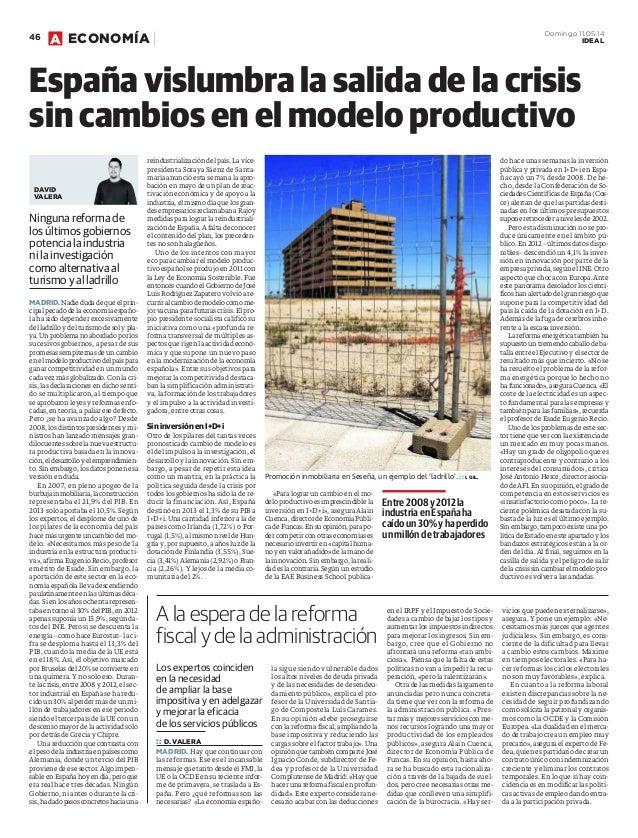 E ECONOMÍA Domingo 11.05.14 IDEAL46 A Ninguna reforma de los últimos gobiernos potencia la industria ni la investigación c...