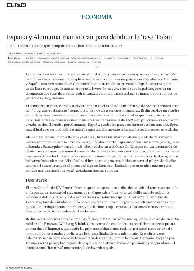 CLAUDI PÉREZ Bruselas 25 SEP 2015 - 21:58 CEST ECONOMÍA España y Alemania maniobran para debilitar la 'tasa Tobin' Los 11 ...