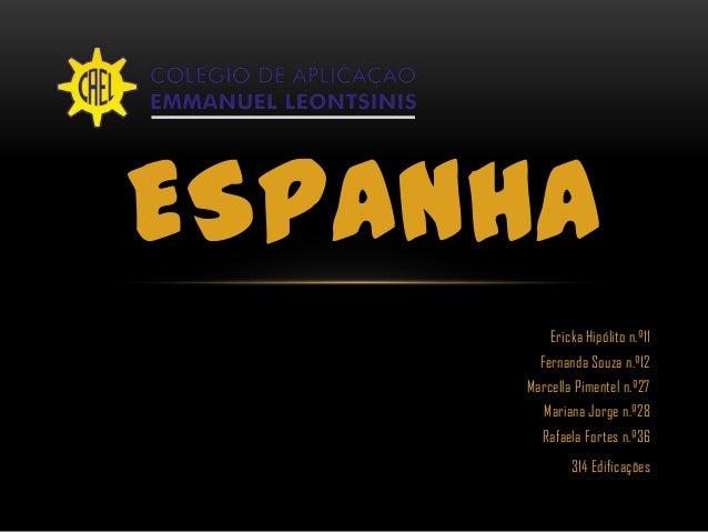 Ericka Hipólito n.º11Fernanda Souza n.º12Marcella Pimentel n.º27Mariana Jorge n.º28Rafaela Fortes n.º36314 EdificaçõesESPA...