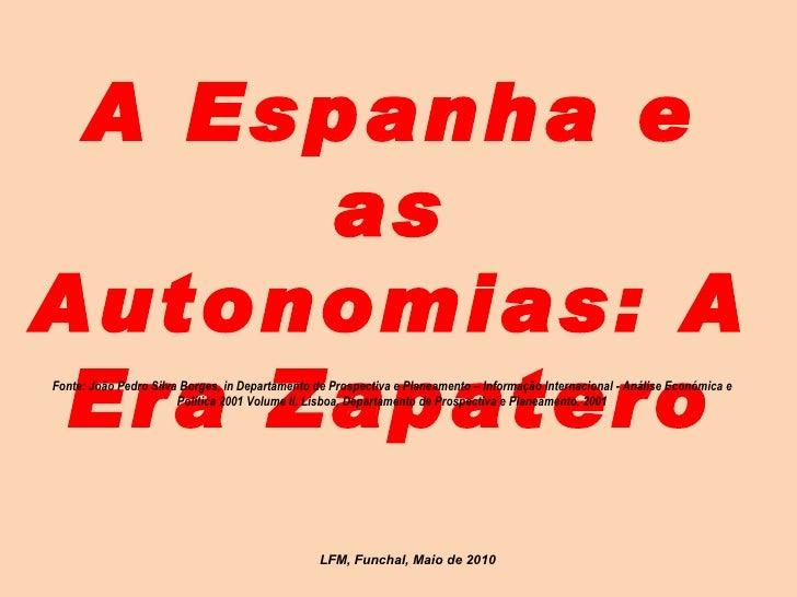 A Espanha e as Autonomias: A Era Zapatero Fonte: João Pedro Silva Borges, in Departamento de Prospectiva e Planeamento – I...