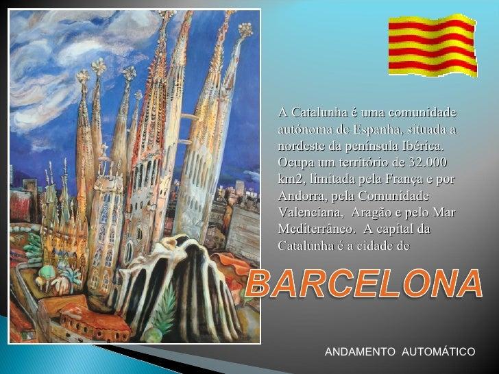 A Catalunha é uma comunidadeautónoma de Espanha, situada anordeste da península Ibérica.Ocupa um território de 32.000km2, ...