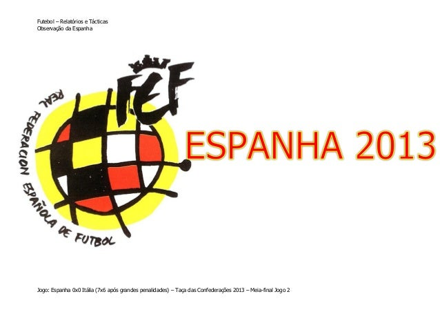 Futebol – Relatórios e Tácticas Observação da Espanha  Jogo: Espanha 0x0 Itália (7x6 após grandes penalidades) – Taça das ...