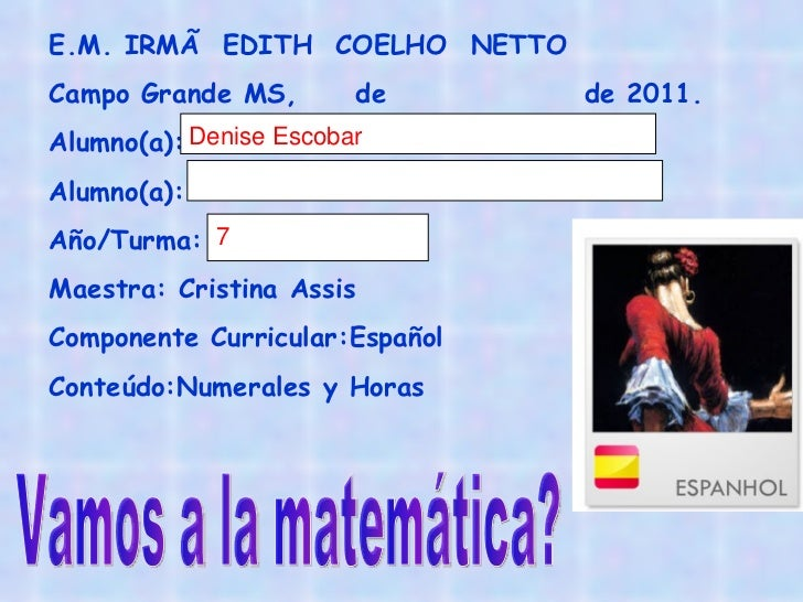 E.M. IRMÃ  EDITH  COELHO  NETTO  Campo Grande MS,  de  de 2011. Alumno(a): Alumno(a): Año/Turma:  Maestra: Cristina Assis ...