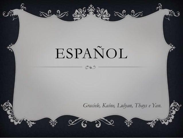 ESPAÑOL Graciele, Kaíne, Lulyan, Thays e Yan.