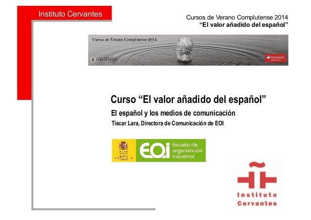 """Instituto Cervantes Cursos de Verano Complutense 2014 """"El valor añadido del español"""" DDD • JKDE Curso """"El valor añadido d..."""