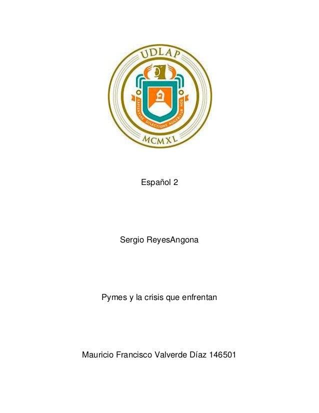 Español 2Sergio ReyesAngonaPymes y la crisis que enfrentanMauricio Francisco Valverde Díaz 146501
