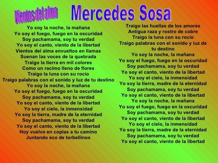 Mercedes Sosa Yo soy la noche, la mañana Yo soy el fuego, fuego en la oscuridad Soy pachamama, soy tu verdad Yo soy el can...