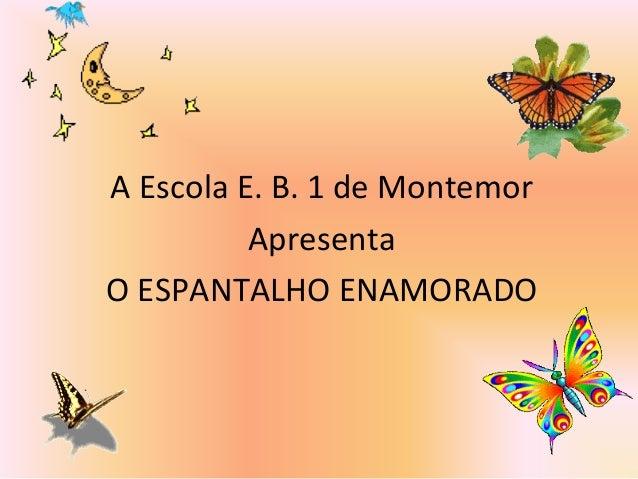 A Escola E. B. 1 de Montemor Apresenta O ESPANTALHO ENAMORADO