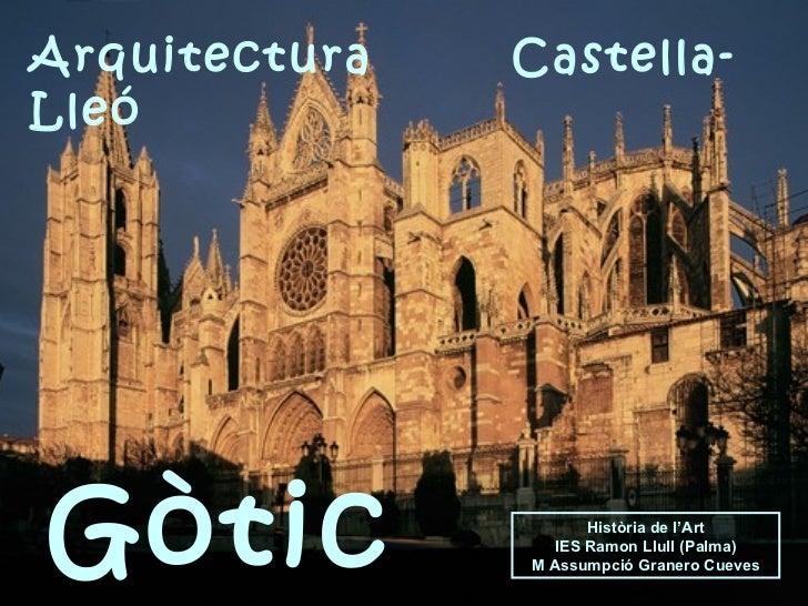 Arquitectura  Castella-Lleó Història de l'Art IES Ramon Llull (Palma) M Assumpció Granero Cueves Gòtic