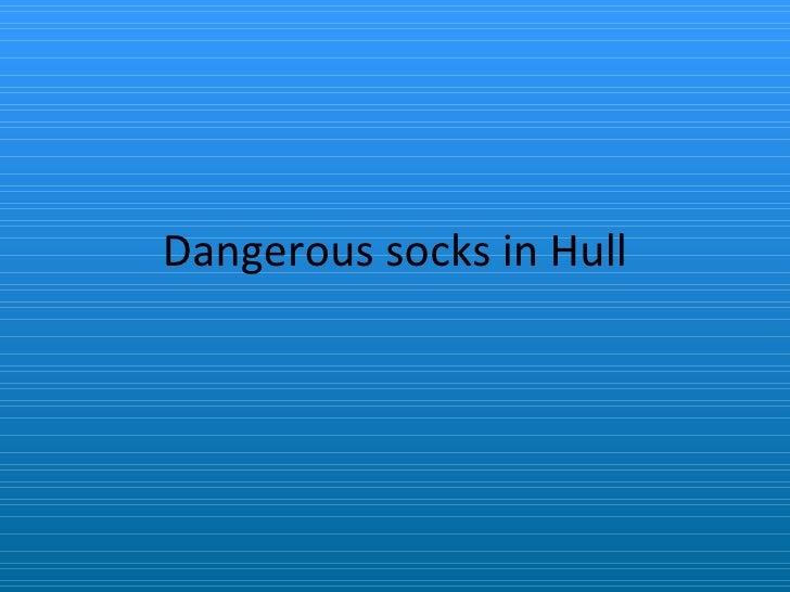 Dangerous socks in Hull