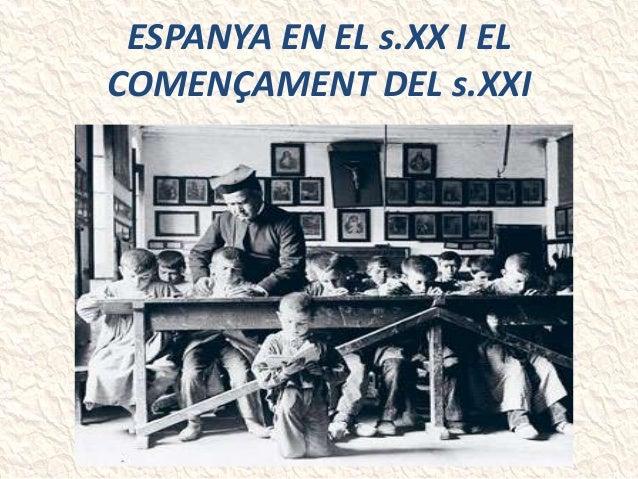 ESPANYA EN EL s.XX I EL COMENÇAMENT DEL s.XXI