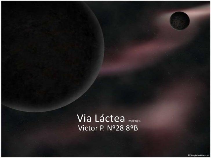Via Láctea(Milk Way)<br />Victor P. Nº28 8ºB<br />