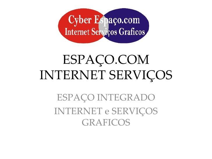 ESPAÇO.COM INTERNET SERVIÇOS ESPAÇO INTEGRADO INTERNET e SERVIÇOS GRAFICOS