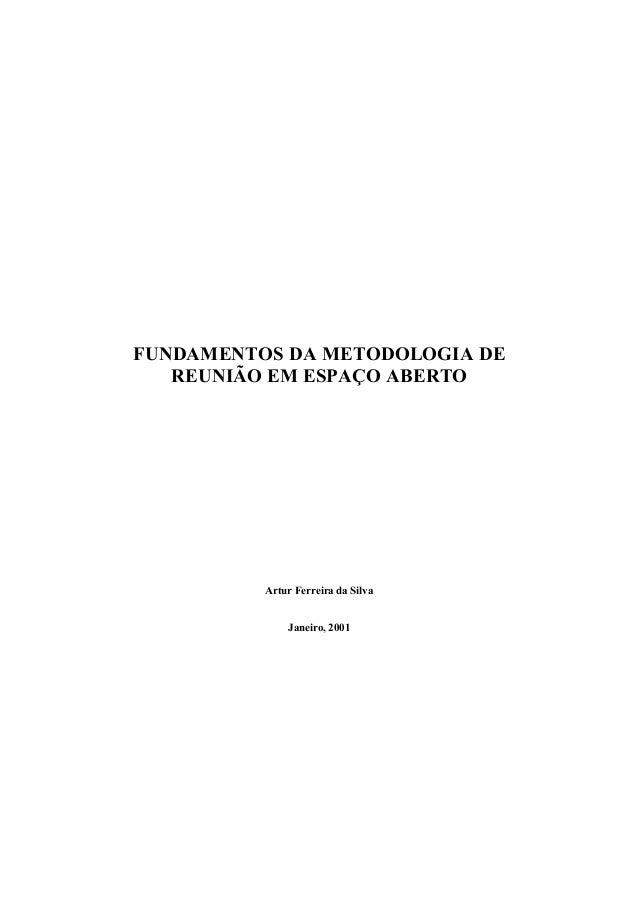 FUNDAMENTOS DA METODOLOGIA DE REUNIÃO EM ESPAÇO ABERTO Artur Ferreira da Silva Janeiro, 2001