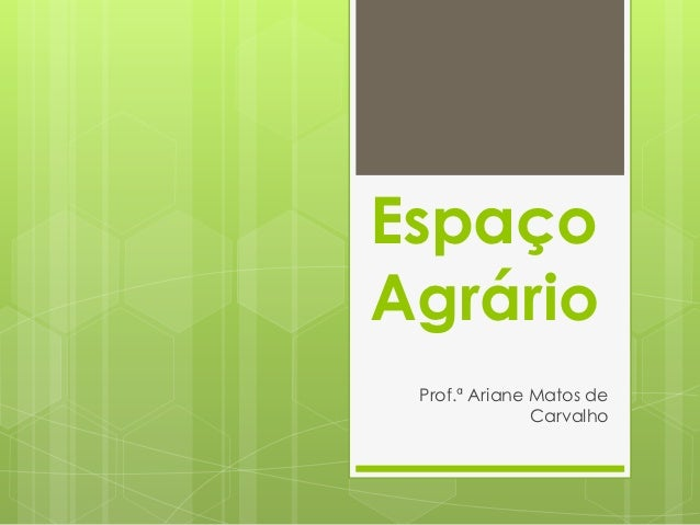 EspaçoAgrário Prof.ª Ariane Matos de               Carvalho