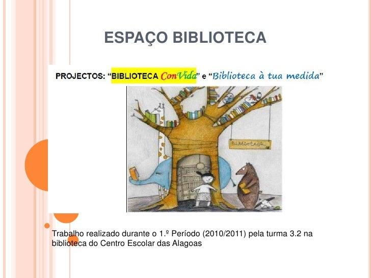 ESPAÇO BIBLIOTECA<br />Trabalho realizado durante o 1.º Período (2010/2011) pela turma 3.2 na biblioteca do Centro Escolar...