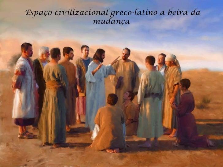 Espaço civilizacional greco-latino a beira da mudança