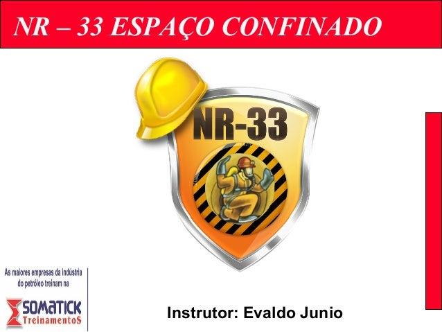 NR – 33 ESPAÇO CONFINADONADOS Instrutor: Evaldo Junio