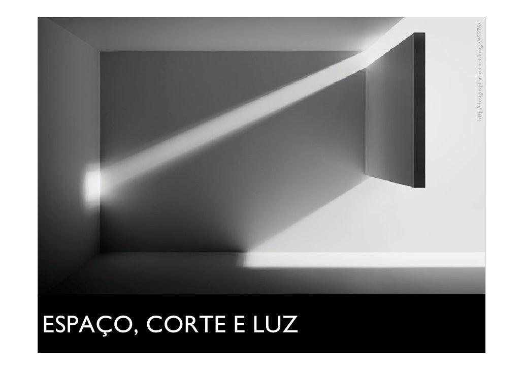 ESPAÇO, CORTE E LUZ                      http://designspiration.net/image/45276/