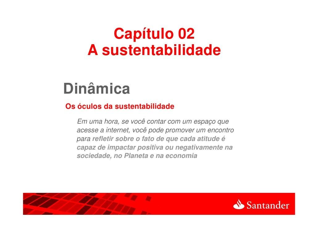 Capítulo 02     A sustentabilidadeDinâmicaOs óculos da sustentabilidade  Em uma hora, se você contar com um espaço que  ac...