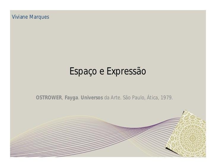 Viviane Marques                       Espaço e Expressão         OSTROWER, Fayga. Universos da Arte. São Paulo, Ática, 1979.