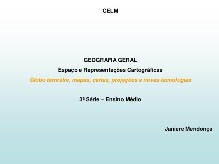 CELM                         GEOGRAFIA GERAL           Espaço e Representações Cartográficas Globo terrestre, mapas, carta...