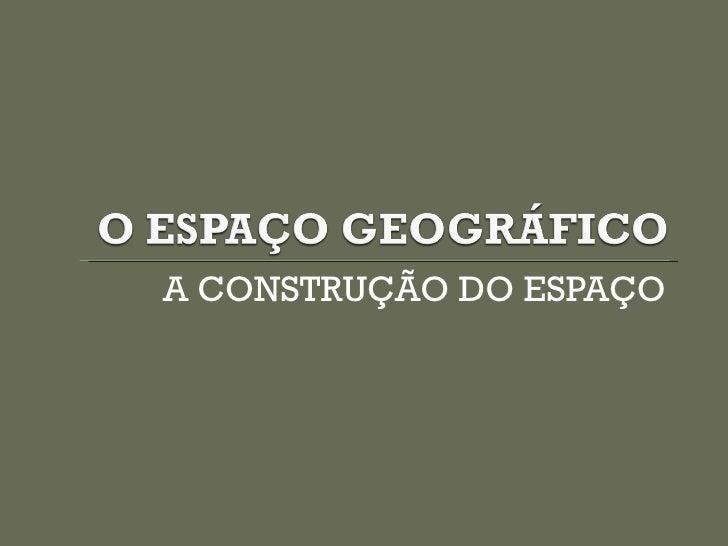 A CONSTRUÇÃO DO ESPAÇO