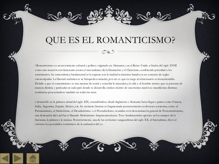 QUE ES EL ROMANTICISMO? <ul><li>El Romanticismo es un movimiento cultural y político originado en Alemania y en el Reino U...