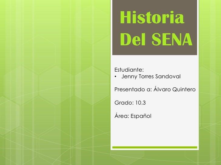 Historia Del SENAEstudiante:• Jenny Torres SandovalPresentado a: Álvaro QuinteroGrado: 10.3Área: Español