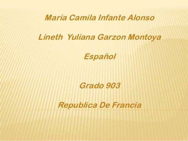 María Camila Infante AlonsoLineth Yuliana Garzon Montoya          Español         Grado 903    Republica De Francia