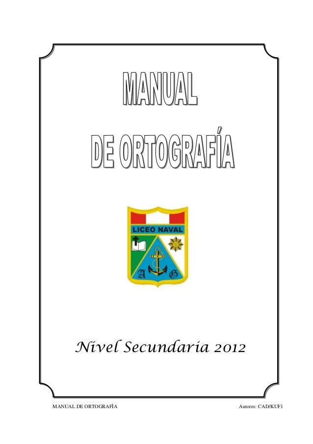 MANUAL DE ORTOGRAFÌA Autores: CAD/KUF1Nivel Secundaria 2012