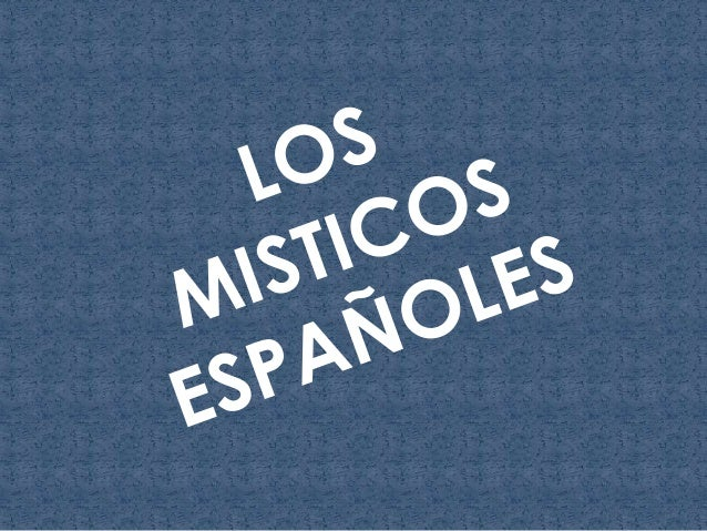 LOS MISTICOS ESPAÑOLES INTEGRANTES: -MAIRA OLIVEROS -MANUEL PLAZA -JEAN CARLOS BOJACA -SEBASTIAN GUANUMEN -DANIELA ZARTA C...