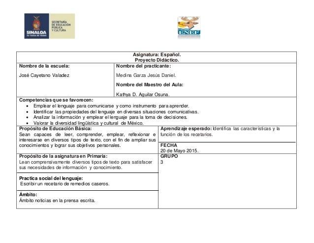 Asignatura: Español. Proyecto Didáctico. Nombre de la escuela: José Cayetano Valadez Nombre del practicante: Medina Garza ...
